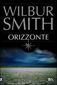 Wilbur Smith - Orizzonte (TEA 11,80 €)