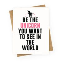 Be The Unicorn You Want To See In The World Greetingcard