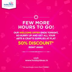 Hey Guys! Our offer is ending soon, take advantage while you can!   Register and Shop NOW for our arts and crafts product at 50% OFF www.hobbyideas.in