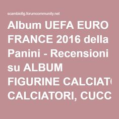 Album UEFA EURO FRANCE 2016 della Panini - Recensioni su ALBUM FIGURINE CALCIATORI, CUCCIOLOTTI, CHAMPIONS, NBA, TEX, FUMETTI MARVEL PANINI