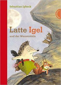 Latte Igel, Band 3: Latte Igel und der Wasserstein: Amazon.de: Sebastian Lybeck, Daniel Napp: Bücher