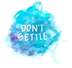 Don't settle dating