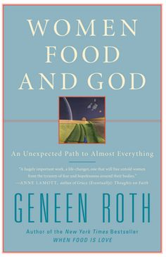 """10 Powerful quotes from """"Women, Food, and God"""" written by Geneen Roth. A """"must read"""" book, it will assist God in transforming your life."""