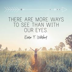 "President Dieter F. Uchtdorf: ""There are more ways to see than with our eyes."" #LDS #LDSconf #quotes"