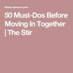 50 Must-Dos Before Moving In Together | The Stir                                                                                                                                                                                 More