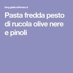 Pasta fredda pesto di rucola olive nere e pinoli
