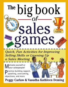 The Big Book of Sales Games: Quick, Fun Activities for Improving Selling Skills or Livening Up a Sales Meeting by Peggy Carlaw, Vasudha Deming 0071343369 9780071343367 Team Motivation, Sales Motivation, Meeting Games, Work Meeting, Motivational Games, Selling Skills, Office Party Games, Sales Skills, Team Building Games