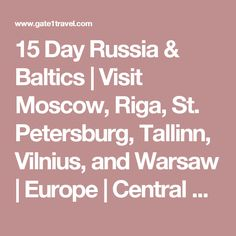 15 Day Russia & Baltics   Visit Moscow, Riga, St. Petersburg, Tallinn, Vilnius, and Warsaw   Europe   Central Europe & Russia   Central Europe Tours - Escorted Travel   Classic, Partially Escorted   Gate 1 Travel - More of the World For Less!