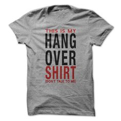 This is my Hangover ShirtThis shirt speaks for you so you can focus on sobering upwine, drinking, alcohol, drunk, bar, funny, beer, women, men, college, home, relationship, friends, humor