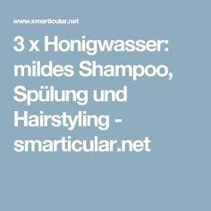 3 x Honigwasser: mildes Shampoo, Spülung und Hairstyling - smarticular.net