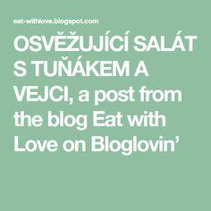 OSVĚŽUJÍCÍ SALÁT S TUŇÁKEM A VEJCI, a post from the blog Eat with Love on Bloglovin'
