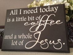 NEW All I need today is a little bit of coffee and a whole lot of Jesus sign, Bible verse sign, hand painted sign. -make it tea and we're golden! Coffee Love, Coffee Shop, Luther, Bible Verse Signs, Bible Verses, Bible Quotes, E Mc2, Hand Painted Signs, Reno