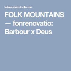 FOLK MOUNTAINS — fonrenovatio: Barbour x Deus
