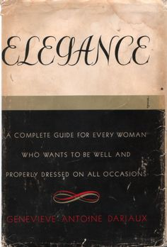Dariaux - Elegance: A complete guide for every woman who wants to be well and properly dressed on all occasions.  I call this the mean French lady book - it's fantastic.
