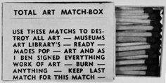 """""""Use estos fosforos para destruir todo el arte: museos, librerias de arte, imagenes pop-art prediseñadas y todo lo que este firmado como arte. Queme cualquier cosa. Guarde el ultimo fosforo para esta caja"""""""