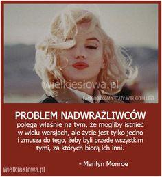 Problem nadwrażliwców polega właśnie na tym. The Villain, Marilyn Monroe, Quotations, Thoughts, Humor, Words, Quotes, Drawing, Magick