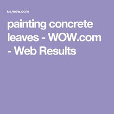 painting concrete leaves - WOW.com - Web Results