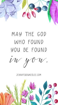 May the God who FOUND YOU, be found IN YOU -- through your love, through your kindness, and through your story.
