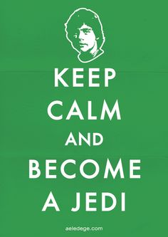 KEEP CALM AND BECOME A JEDI