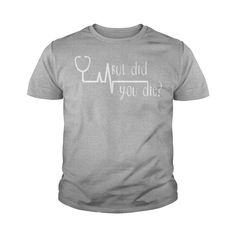 BUT DID YOU DIE TSHIRT HEARTBEAT NURSE MENS WOMENS FUNNY TEES #gift #ideas #Popular #Everything #Videos #Shop #Animals #pets #Architecture #Art #Cars #motorcycles #Celebrities #DIY #crafts #Design #Education #Entertainment #Food #drink #Gardening #Geek #Hair #beauty #Health #fitness #History #Holidays #events #Home decor #Humor #Illustrations #posters #Kids #parenting #Men #Outdoors #Photography #Products #Quotes #Science #nature #Sports #Tattoos #Technology #Travel #Weddings #Women