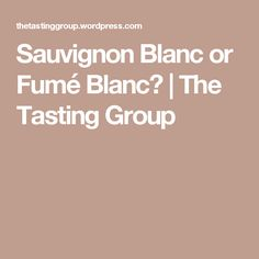 Sauvignon Blanc or Fumé Blanc?   The Tasting Group