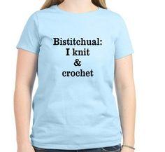 Source: http://www.cafepress.es/mf/76831076/bistitchual-i-knit-crochet_tshirt?productId=1286458563