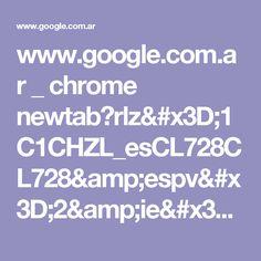 www.google.com.ar _ chrome newtab?rlz=1C1CHZL_esCL728CL728&espv=2&ie=UTF-8
