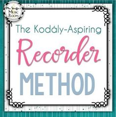 The Kodály-Aspiring Recorder Method Level One - Teach them recorder using what they already know! #kodaly #mrssmusicroom #elmused #elmusiced #musedchat