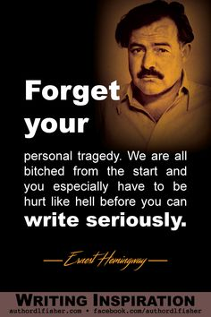 Write Seriously- Pulitzer and Nobel Prize winner Ernest Hemingway certainly had his share of hurts, including 2 successive plane crashes, burns from a bush fire, and alcoholism. Write Seriously D. Writing Inspiration Tips, Book Writing Tips, Writing Words, Writing Help, Writing Skills, Writing Prompts, Writer Quotes, Literary Quotes, Quotes Quotes