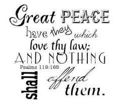 Great peace have they that love thy law; and nothing shall offend them.