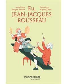 Rousseau au Brésil ! EU, JEAN-JACQUES ROSSEAU - COLEÇÃO PEQUENO FILÓSOFO - Livraria Martins Fontes