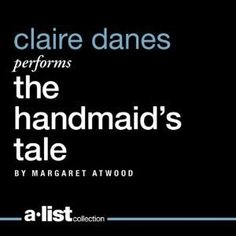 The Handmaid's Tale by Margaret Atwood, narrated by Claire Danes