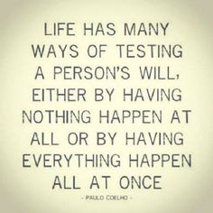 """Life has many ways of testing a person's will, either by having nothing happen at all or by having everything happen all at once."" - Paulo Coelho #quote"
