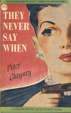 THEY NEVER SAY WHEN by Peter Cheyney http://canadianfly-by-night.blogspot.com/2011_01_01_archive.html