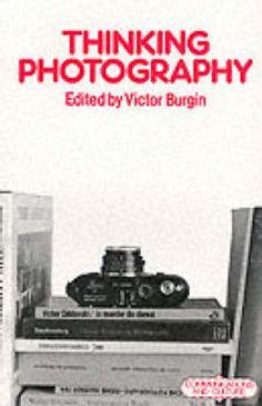 Burgin, Victor. Thinking Photography. London: Macmillan, 1982. Print.