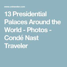 13 Presidential Palaces Around the World - Photos - Condé Nast Traveler