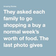 They asked each family to go shopping a buy a normal week's worth of food. The last photo gives some food for thought… - Page 4 of 4 - Amazing Stories