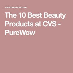 The 10 Best Beauty Products at CVS - PureWow
