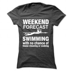 nice Weekend forecast swimming with no chance of house cleaning or cooking  Check more at https://9tshirts.net/weekend-forecast-swimming-with-no-chance-of-house-cleaning-or-cooking/