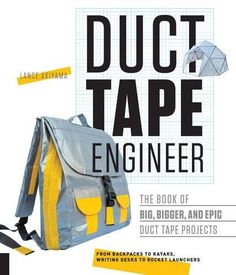 Duct Tape Engineer: The Book of Big, Bigger, and Epic Duc...