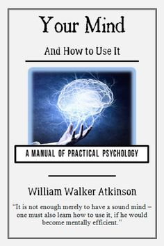 Your Mind And How To Use It Is A Practical Guide The Psychology Science