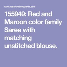 155949: Red and Maroon color family Saree with matching unstitched blouse.