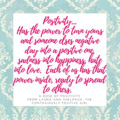 """Practicing positivity is an absolute for me. I just don't see any other way to live. I don't want to get to the end of my life and say, """"I wish I loved the life I lived."""" Instead, I work at loving life every single day, even when things don't go my way. I wrote Out of The Darkness, Into Light, sharing my story from negativity to positivity because of this belief. We all have the choice to work at living a happy, healthy, positive life. www.contagiouslypositive.ca/outofthedarkness"""