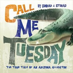 Call Me Tuesday: The True Tale of an Arizona Alligator by Conrad J. Storad, http://www.amazon.com/dp/1589852141/ref=cm_sw_r_pi_dp_-tVdrb12T8H40