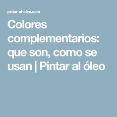 Colores complementarios: que son, como se usan   Pintar al óleo