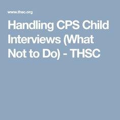Handling CPS Child Interviews (What Not to Do) - THSC