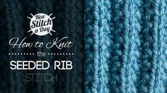 How to Knit the Seeded Rib Stitch/This basic rib pattern takes a different twist on the traditional ribbing stitch. The result is a more interesting fabric, perfect for manly scarves, afghans, or even hats!/reversible