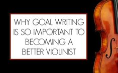 Why goal setting, writing and referencing is key to becoming a better violinist.