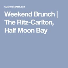 Weekend Brunch | The Ritz-Carlton, Half Moon Bay