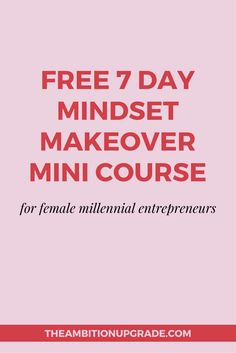 Sign up for the FREE 7 day Mindset Makeover Mini Course just for women…